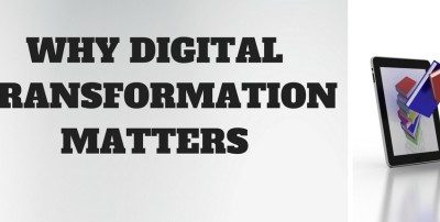 WHY DIGITAL TRANSFORMATION MATTERS