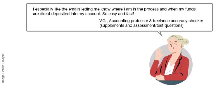 "A cartoon shows a woman with a speech bubble, which says ""I especially like the emails letting me know where I am in the process and when my funds are direct deposited into my account. So easy and fast! – V.G., Accounting professor & freelance accuracy checker (supplements and assessment/test questions)"""
